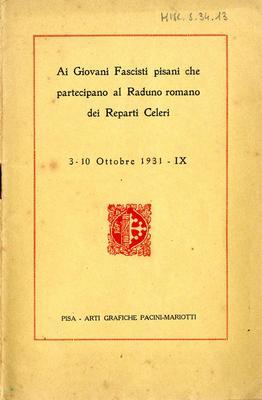 Ai giovani fascisti pisani che partecipano al raduno romano dei reparti celeri : 3-10 ottobre 1931 / [G. Del Guerra]